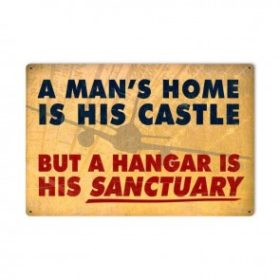 A MAN'S HOME IS HIS CASTLE, BUT A HANGAR IS HIS SANCTUARY - SIGN